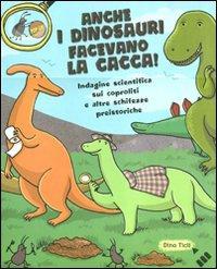 Anche i dinosauri facevano la cacca! Indagine scientifica sui caproliti e altre schifezze pr - Lapis